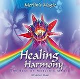 Healing Harmony. CD: The Best of Merlin's Magic - Merlin's Magic