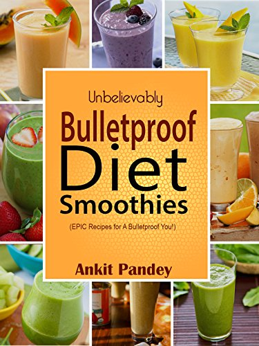 Unbelievably Bulletproof Smoothies: EPIC Bulletproof Diet Smoothie Recipes for a Bulletproof You! (English Edition)