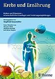 Krebs und Ernährung: Risiken und Prävention - wissenschaftliche Grundlagen und Ernährungsempfehlungen