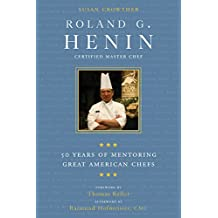 Roland G. Henin: 50 Years of Mentoring Great American Chefs