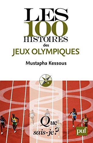 Les 100 histoires des Jeux olympiques: « Que sais-je ? » n° 3951 par Mustapha Kessous