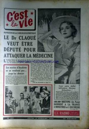 C'EST LA VIE [No 139] du 03/07/1952 - NAPOLEON DE LA CHIRURGIE ESTHETIQUE - LE DR CLAOUE VEUT ETRE DEPUTE POUR ATTAQUER LA MEDECINE - LES MUTINS D'ACHIETA NE SE RENDRONT PAS - 500 000 BRETONS - DE PARIS - DONNENT A LA FRANCE 4 MINISTRES ET 1 DUCHESSE.