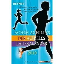 Der Achilles-Laufkalender 2010: Kilometer sammeln, Motivation tanken, Tricks probieren