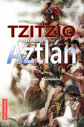 TZITZIO REGRESO A AZTLÁN por J. Cruz Hernández