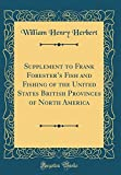 Supplement to Frank Forester's Fish and Fishing of the United States British Provinces of North America (Classic Reprint)