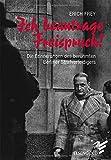 Ich beantrage Freispruch!: Die Erinnerungen des berühmten Berliner Strafverteidigers - Erich Frey