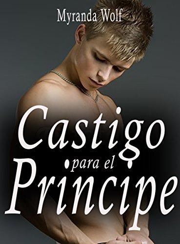 Castigo para el Principe: Erotica Gay BDSM de [Wolf, Myranda]