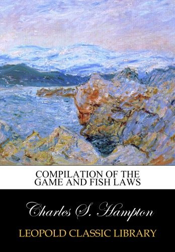 Compilation of the Game and Fish Laws por Charles S. Hampton