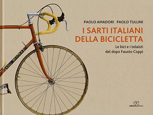I sarti italiani della bicicletta. Le bici e i telaisti del dopo Fausto Coppi. Ediz. illustrata