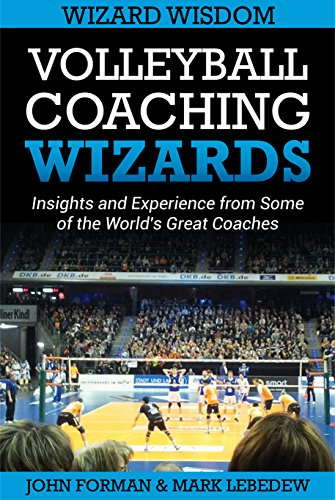 Volleyball Coaching Wizards - Wizard Wisdom: Insights and experience from some of the world's best coaches (English Edition)