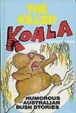 THE KILLER KOALA - HUMOUROUS AUSTRALIAN BUSH STORIES