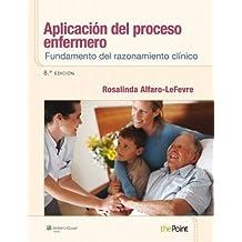 Aplicación del proceso enfermero: Fundamento del razonamiento clínico