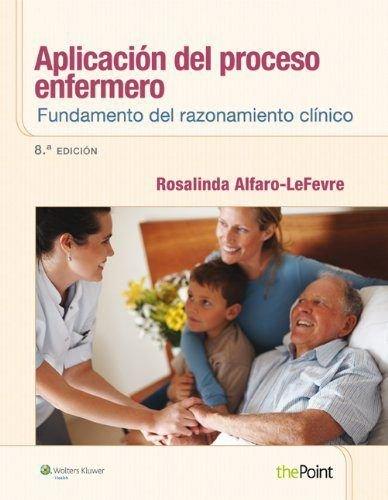 Aplicación del proceso enfermero: Fundamento del razonamiento clínico por Alfaro-Lefevre