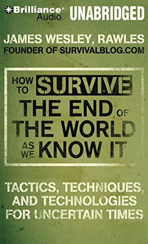 How to Survive the End of the World as We Know It: Tactics, Techniques and Technologies for Uncertain Times