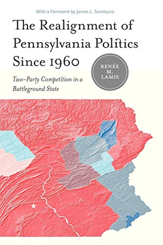 The Realignment of Pennsylvania Politics Since 1960: Two-Party Competition in a Battleground State