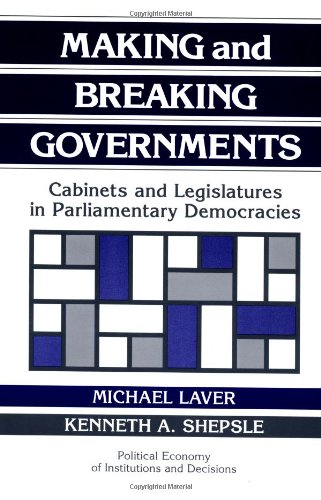 Making and Breaking Governments Paperback: Cabinets and Legislatures in Parliamentary Democracies (Political Economy of Institutions and Decisions)