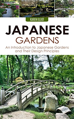 Japanese Gardens: An Introduction to Japanese Gardens and Their Design Principles (Japanese Gardens, Japanese Garden Designs, DIY Japanese Gardening, Japanese ... Landscape Design Book 1) (English Edition)