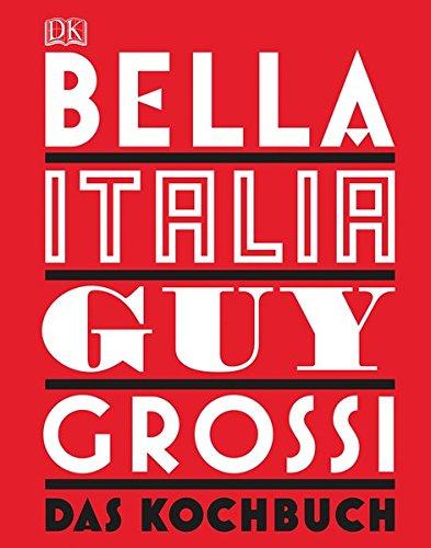 Bella Italia: Das Kochbuch Bella Küche
