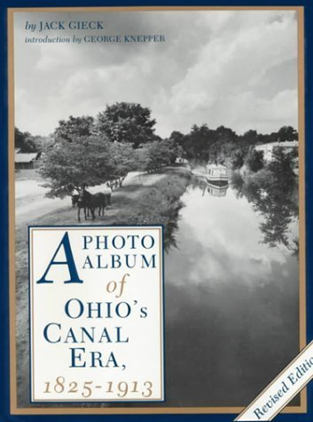 A Photo Album of Ohio's Canal Era: 1825-1913 by Jack Gieck (1988-03-13)