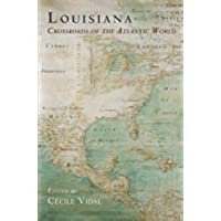 Louisiana: Crossroads of the Atlantic World (Early American