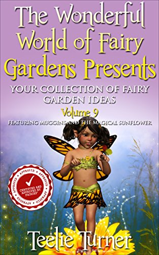 The Wonderful World of Fairy Gardens Presents: Your Collection of Fairy Garden Ideas  Volume 9