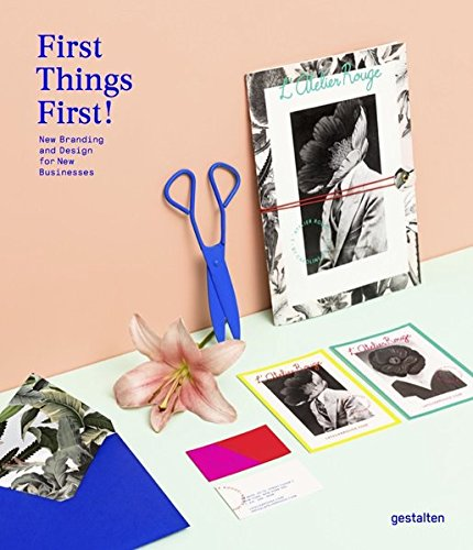 First Things First!: New Branding and Design for New Businesses