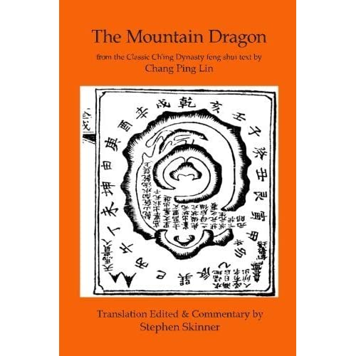 The Mountain Dragon: a Classic Ch'ing Dynasty feng shui text (Classics of Feng Shui Series) (Volume 4) by Stephen Skinner (2016-05-28)