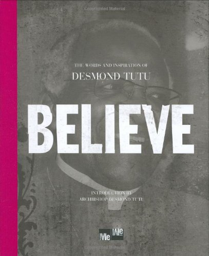 Believe The Words And Inspiration Of Desmond Tutu Me We