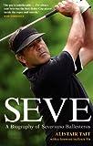 Seve: A Biography of Severiano Ballesteros