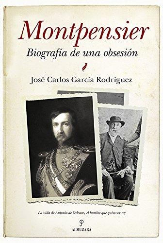 Montpensier, biografía de una obsesión (Memorias y biografías ...