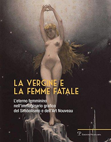 La vergine e la femme fatale. L'eterno femminino nell'immaginario grafico del simbolismo e dell'art nouveau. Ediz. illustrata