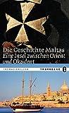 Die Geschichte Maltas: Eine Insel zwischen Orient und Okzident - Thomas Freller