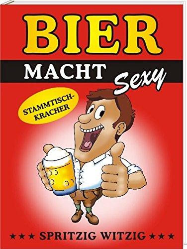 Bier macht sexy: Stammtisch-Kracher (Bier Macht Buch)