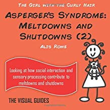 Asperger's Syndrome: Meltdowns and Shutdowns 2: by the girl with the curly hair: Volume 12 (The Visual Guides)