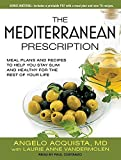 The Mediterranean Prescription: Meal Plans and Recipes to Help You Stay Slim and Healthy for the Rest of Your Life by Angelo Acquista M.D. (2013-09-23)