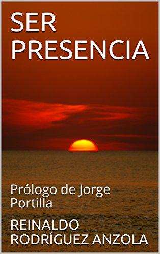 SER PRESENCIA: Prólogo de Jorge Portilla por REINALDO RODRÍGUEZ ANZOLA