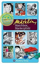 Unsere Kindheit: Märklin, Matchbox, Marterpfahl