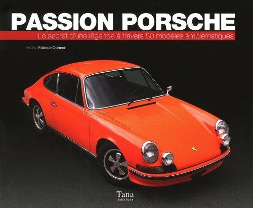 Passion Porsche - Le secret d'une légende à travers 50 modèles emblématiques