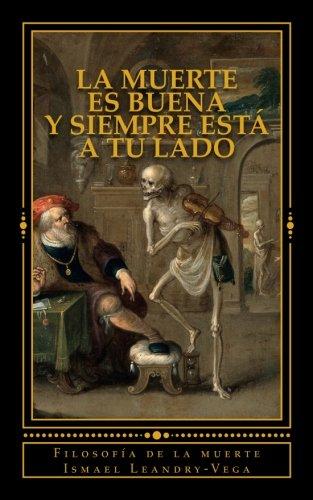La muerte es buena y siempre está a tu lado: Filosofía de la muerte por Ismael Leandry-Vega