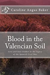 Blood in the Valencian Soil: Love and hate hidden in the legacy of the Spanish Civil War by Caroline Angus Baker (2012-10-29)