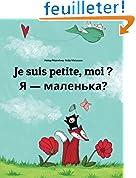 Je suis petite, moi ? Chy ya malen'ka?: Un livre d'images pour les enfants (Edition bilingue français-ukrainien)