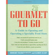 Gourmet to Go: A Guide to Opening and Operating a Specialty Food Store: Guide to Opening and Operating a Speciality Food Store