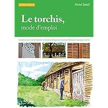 Le torchis, mode d'emploi: Connaître la terre crue - Interpréter les désordres - Organiser le chantier - Restaurer et protéger le torchis