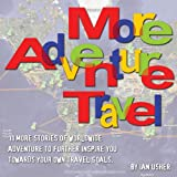 More Adventure Travel - 11 more stories of worldwide adventure to further inspire you towards your own travel goals (English Edition)