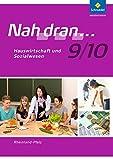Nah dran - Ausgabe 2010 für Rheinland-Pfalz: Hauswirtschaft und Sozialwesen: Arbeitsheft 9 / 10 (Nah dran... WPF, Band 12)