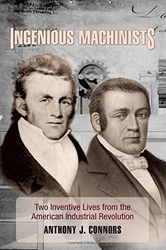 Ingenious Machinists: Two Inventive Lives from the American Industrial Revolution (Excelsior Editions) by Anthony J. Connors (2014-12-02)