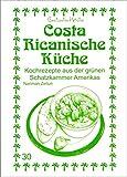 Costa Ricanische Küche: Kochrezepte aus der grünen Schatzkammer Amerikas
