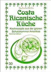 Costa Ricanische Küche: Kochrezepte aus der grünen Schatzkammer Amerikas (Exotische Küche)