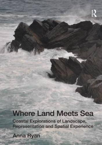 Where Land Meets Sea: Coastal Explorations of Landscape, Representation and Spatial Experience by Anna Ryan (2012-05-09)