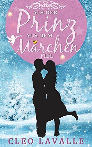 Buchseite und Rezensionen zu 'Als der Prinz aus dem Märchen fiel: Zauberhaftes Weihnachtsmärchen' von Cleo Lavalle